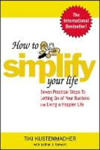How to Simplify Your Life - Werner Tiki Kustenmacher,Lothar J. Seiwert - cover