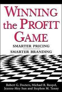 Winning the Profit Game: Smarter Pricing, Smarter Branding - Robert G. Docters,Michael R. Reopel,Jeanne-Mey Sun - cover