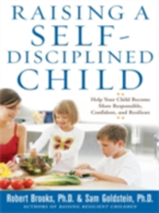 Ebook in inglese Raising a Self-Disciplined Child: Help Your Child Become More Responsible, Confident, and Resilient Brooks, Dr. Robert , Goldstein, Sam