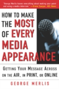 Ebook in inglese How to Make the Most of Every Media Appearance Merlis, George