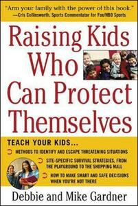 Raising Kids Who Can Protect Themselves - Debbie Gardner,Mike Gardner - cover