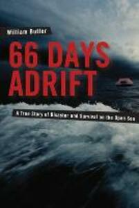 66 Days Adrift: A True Story of Disaster and Survival on the Open Sea - William Butler - cover
