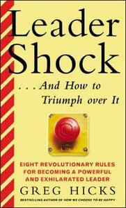 Leadershock...and How to Triumph Over it: Eight Revolutionary Rules for Becoming a Powerful and Exhilharated Leader - Greg Hicks - cover