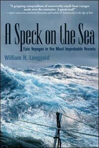 A SPECK ON THE SEA: Epic Voyages in the Most Improbable Vessels - William H. Longyard - cover