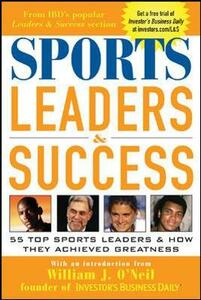 Sports Leaders & Success: 55 Top Sports Leaders & How They Achieved Greatness - Investor's Business Daily - cover