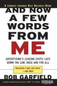 And Now a Few Words From Me: Advertising's Leading Critic Lays Down the Law, Once and For All - Bob Garfield - cover