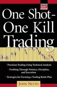 Foto Cover di One Shot One Kill Trading, Ebook inglese di John F. Netto, edito da McGraw-Hill Education