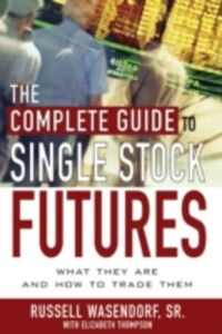 Ebook in inglese Complete Guide to Single Stock Futures Thompson, Elizabeth , Wasendorf, Russell