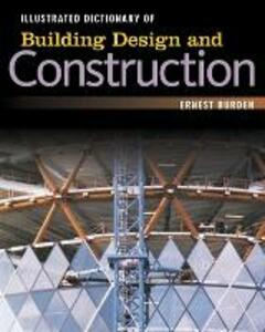 Illustrated Dictionary of  Building Design and Construction - Ernest Burden - cover