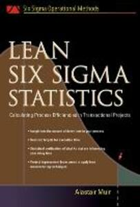 Lean Six Sigma Statistics: Calculating Process Efficiencies in Transactional Project - Alastair Muir - cover