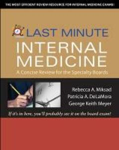 Last Minute Internal Medicine: A Concise Review for the Specialty Boards - Rebeka Miksad,Allen Tilley,George Keith Meyer - cover