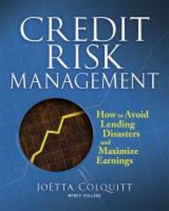 Credit Risk Management: How to Avoid Lending Disasters and Maximize Earnings - JoEtta Colquitt - cover