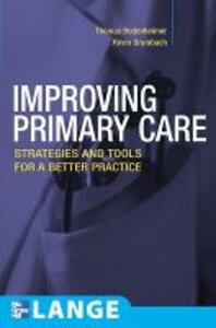 Improving Primary Care: Strategies and Tools for a Better Practice - Thomas S. Bodenheimer,Kevin Grumbach - cover