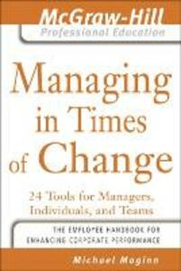 Managing in Times of Change: 24 Tools for Managers, Individuals, and Teams - Michael D. Maginn - cover