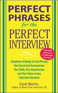 Perfect Phrases for the Perfect Interview: Hundreds of Ready-to-Use Phrases That Succinctly Demonstrate Your Skills, Your Experience and Your Value in Any Interview Situation - Carole Martin - cover