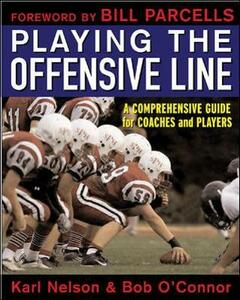 Playing the Offensive Line: A Comprehensive Guide for Coaches and Players - Karl Nelson,Bob O'Connor - cover