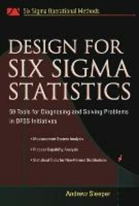 Design for Six Sigma Statistics: 59 Tools for Diagnosing and Solving Problems in DFFS Initiatives - Andrew Sleeper - cover