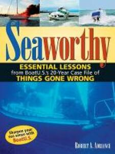 Seaworthy: Essential Lessons from BoatU.S.'s 20-Year Case File of Things Gone Wrong - Robert J. Adriance - cover