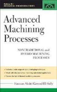 Advanced Machining Processes: Nontraditional and Hybrid Machining Processes - Hassan Abdel-Gawad El-Hofy - cover