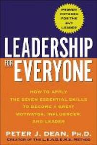 Leadership for Everyone: How to Apply the Seven Essential Skills to Become a Great Motivator, Influencer, and Leader - Peter J. Dean - cover