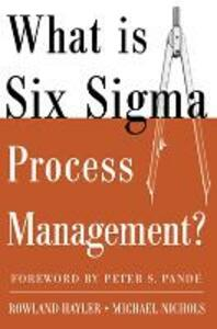 What is Six Sigma Process Management? - Rowland Hayler,Michael Nichols - cover