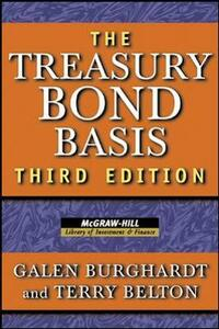 The Treasury Bond Basis: An in-Depth Analysis for Hedgers, Speculators, and Arbitrageurs - Galen Burghardt,Terry Belton - cover