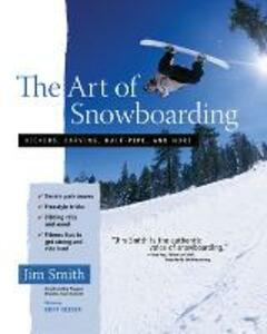 The Art of Snowboarding: Kickers, Carving, Half-Pipe, and More - Jim Smith - cover