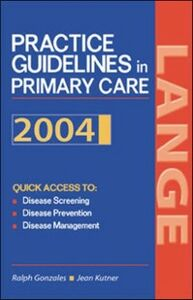 Ebook in inglese Current Practice Guidelines in Primary Care 2004 Gonzales, Ralph , Kutner, Jean S.