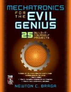 Mechatronics for the Evil Genius: 25 Build-it-Yourself Projects - Newton C. Braga - cover