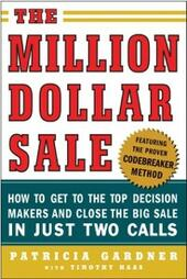 Million Dollar Sale: How to Get to the Top Decision Makers and Close the Big Sale