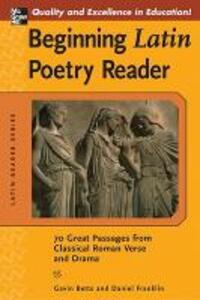 Beginning Latin Poetry Reader: 70 Selections from the Great Periods of Roman Verse and Drama - Gavin Betts,Daniel Franklin - cover