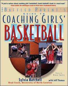The Baffled Parent's Guide to Coaching Girls' Basketball - Sylvia Hatchell,Jeffrey L. Thomas - cover