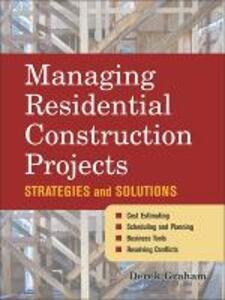 Managing Residential Construction Projects: Strategies and Solutions - Derek Graham - cover