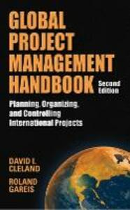 Global Project Management Handbook: Planning, Organizing and Controlling International Projects: Planning, Organizing, and Controlling International Projects - David L. Cleland,Roland Gareis - cover