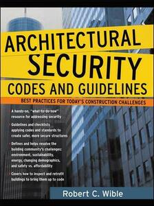 Architectural Security Codes and Guidelines: Best Practices for Today's Construction Challenges - Robert C. Wible - cover