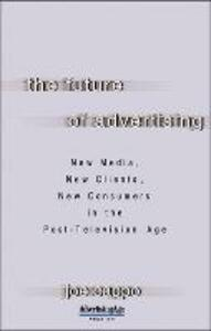 The Future of Advertising: New Media, New Clients, New Consumers in the Post-Television Age - Joe Cappo - cover