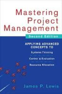 Mastering Project Management: Applying Advanced Concepts to Systems Thinking, Control & Evaluation, Resource Allocation - James P. Lewis - cover