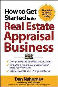 How to Get Started in the Real Estate Appraisal Business - Dan Nahorney,Vicki Lankarge - cover
