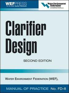 Clarifier Design: WEF Manual of Practice No. FD-8 - Water Environment Federation - cover