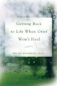 Getting Back to Life When Grief Won't Heal - Phyllis Kosminsky - cover