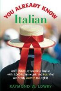 You Already Know Italian: Learn the Easiest 5,000 Italian Words and Phrases That Are Nearly Identico to English - Raymond Lowry - cover