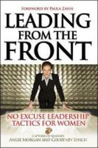 Leading From the Front: No-Excuse Leadership Tactics for Women - Angie Morgan,Courtney Lynch - cover