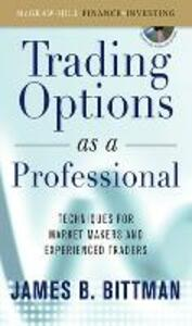 Trading Options as a Professional: Techniques for Market Makers and Experienced Traders - James B. Bittman - cover