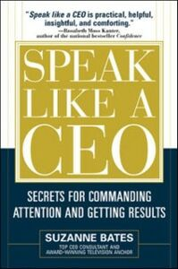 Ebook in inglese Speak Like a CEO: Secrets for Commanding Attention and Getting Results Bates, Suzanne