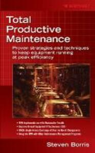 Total Productive Maintenance: Proven Strategies and Techniques to Keep Equipment Running at Maximum Efficiency - Steve Borris - cover