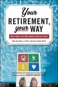 Your Retirement, Your Way: Why it takes more than money to live your dream - Alan Bernstein,John Trauth - cover