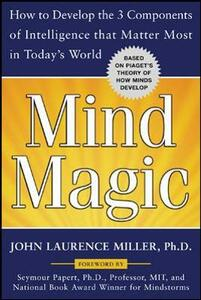 Mind Magic: How to Develop the 3 Components of Intelligence That Matter Most in Today's World - John Laurence Miller - cover