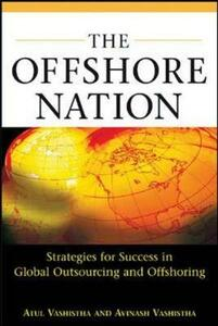 The Offshore Nation: Strategies for Success in Global Outsourcing and Offshoring - Atul Vashistha,Avinash Vashistha - cover