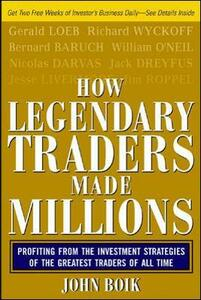 How Legendary Traders Made Millions: Profiting From the Investment Strategies of the Gretest Traders of All time - John Boik - cover