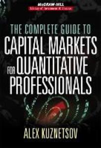 The Complete Guide to Capital Markets for Quantitative Professionals - Alex Kuznetsov - cover